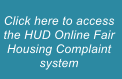 Click here to access the HUD Online Fair Housing Complaint system