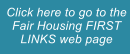 Click here to go to the Fair Housing FIRST LINKS web page