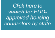 Click here to search for HUD-approved housing counselors by state