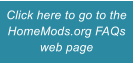 Click here to go to the HomeMods.org FAQs web page